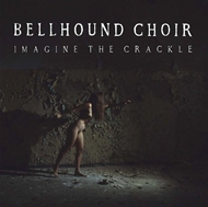 Bellhound Choir - Imagine The Crackle  (LP)