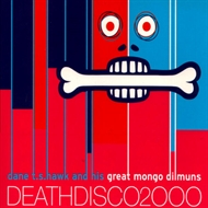 Dane T.S. Hawk & His Great Mungo Dilmuns - Death Disco (CD)