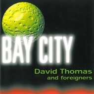 David Thomas & Foreigners - Bay City (CD)