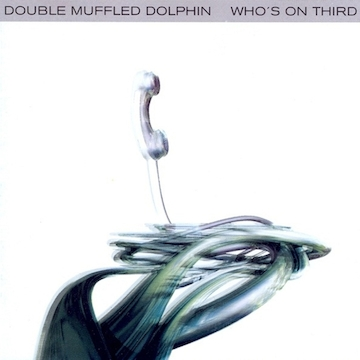 Double Muffled Dolphin - Who\'s On Third (CD)