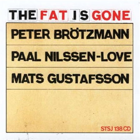 Peter Brötzmann, Paal Nilssen-Love & Mats Gustafson - The Fat Is Gone (CD)