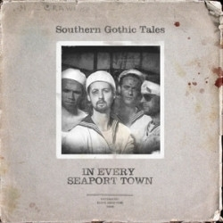 Southern Gothic Tales - In Every Seaport Town A Tale (CD)