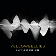 Yellowbellies - Anywhere But Here (CD)