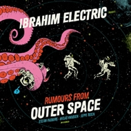 Ibrahim Electric - Rumours from Outer Space (CD)