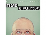 Martin Lutz Group - It's Swing Not Rocket Science (CD)